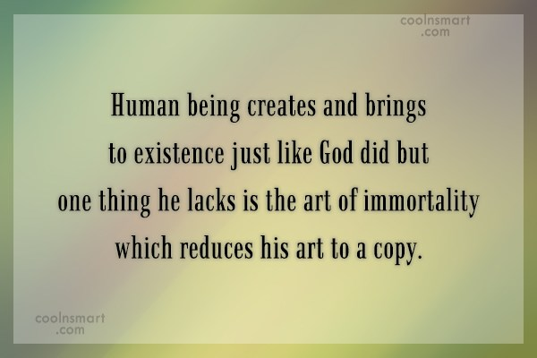 Quote: Human being creates and brings to existence...