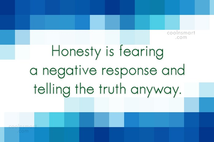 Quote: Honesty is fearing a negative response and...