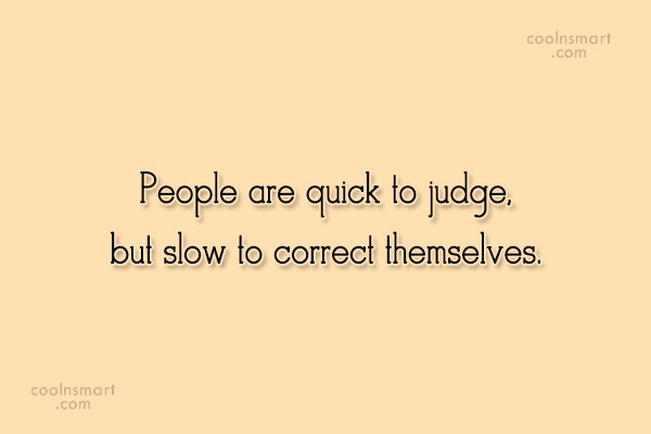 Hypocrisy Quote: People are quick to judge, but slow...