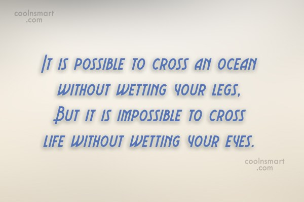 Quote: It is possible to cross an ocean...