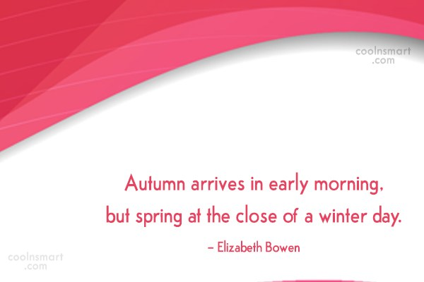 Autumn Quote: Autumn arrives in early morning, but spring...