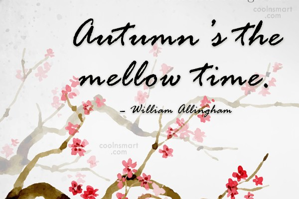 Quote: Autumn's the mellow time. – William Allingham - CoolNsmart.com