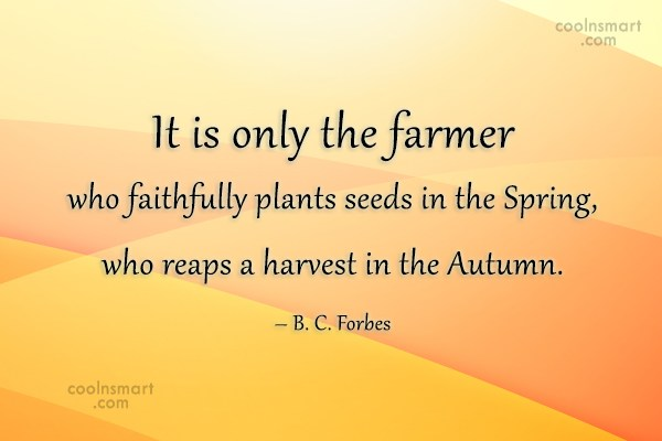 Autumn Quote: It is only the farmer who faithfully...