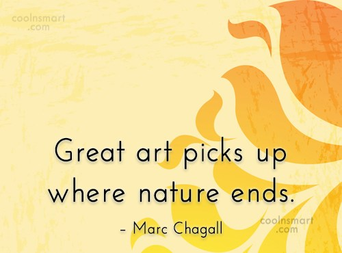 Quote: Great art picks up where nature ends....