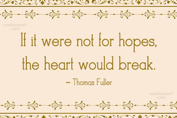 Quote: If it were not for hopes, the...