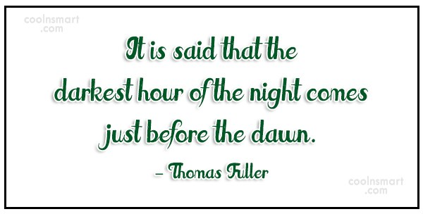 Quote: It is said that the darkest hour...