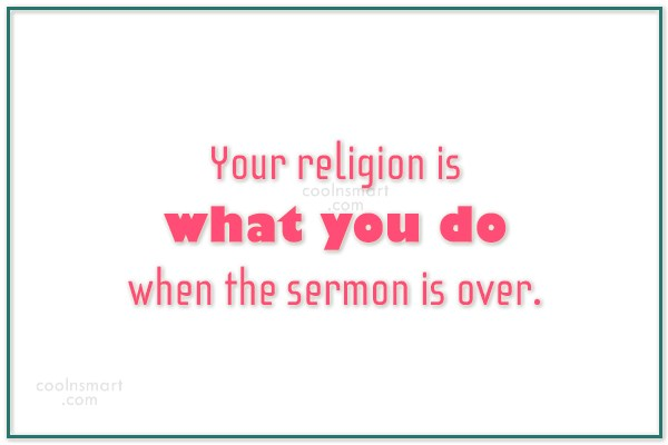 Hypocrisy Quote: Your religion is what you do when...