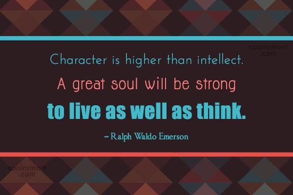 Quote: Character is higher than intellect. A great...