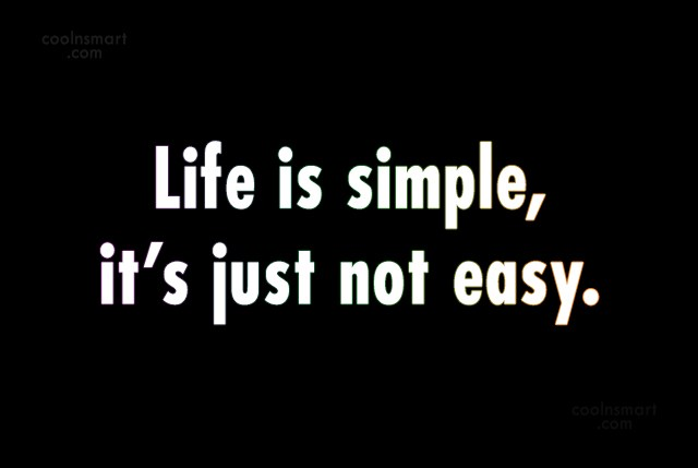 Quote: Life is simple, it's just not easy.