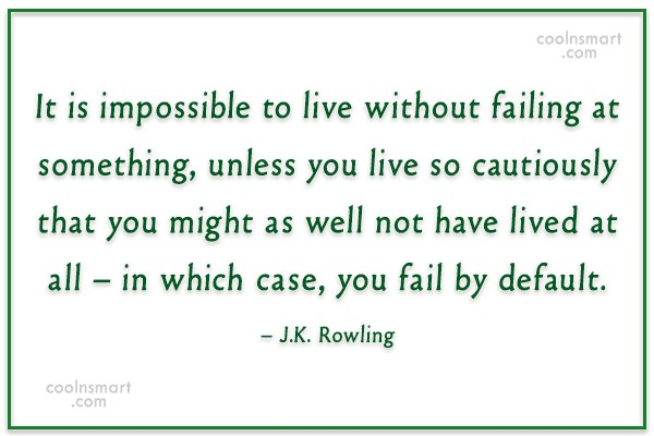 Quote: It is impossible to live without failing...