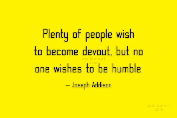 Quote: Plenty of people wish to become devout,...