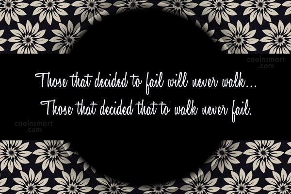 Quote: Those that decided to fail will never...