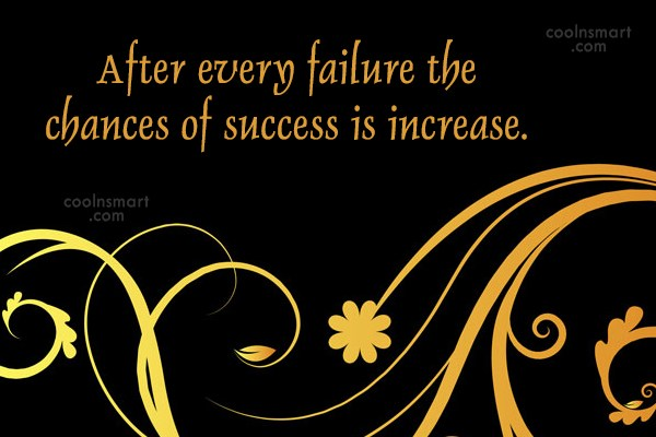 Success Quote: After Every Failure The Chances Of Success.