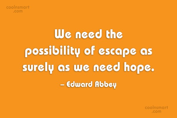 Quote: We need the possibility of escape as...