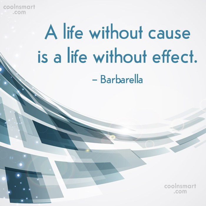 Quote: A life without cause is a life...
