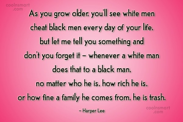 Racism Quote: As you grow older, you'll see white...