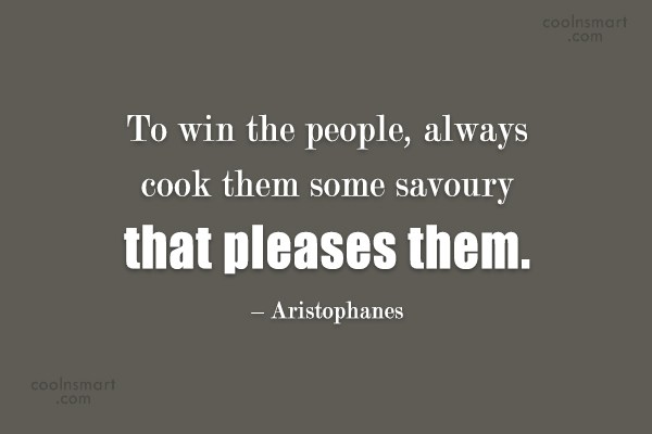 Quote: To win the people, always cook them...