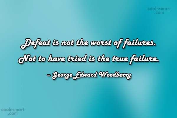 Giving Up Quote: Defeat is not the worst of failures....