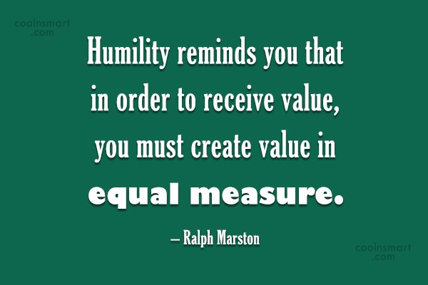 Quote: Humility reminds you that in order to...