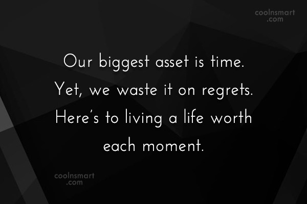 Image result for our biggest asset is time yet we waste it on regrets