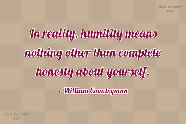 Quote: In reality, humility means nothing other than...