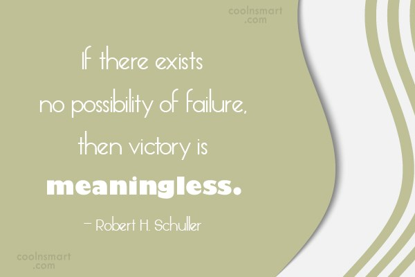 Quote: If there exists no possibility of failure,...