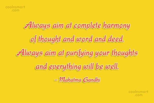 Quote: Always aim at complete harmony of thought...