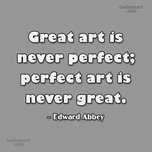 Quote: Great art is never perfect; perfect art...
