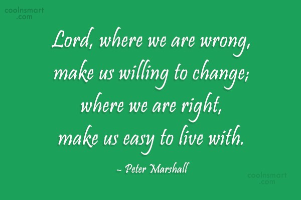 Quote: Lord, where we are wrong, make us...