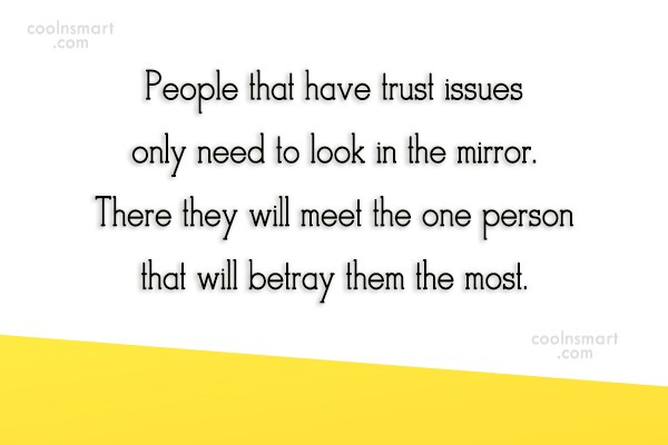 Images Quote: People that have trust issues only need...