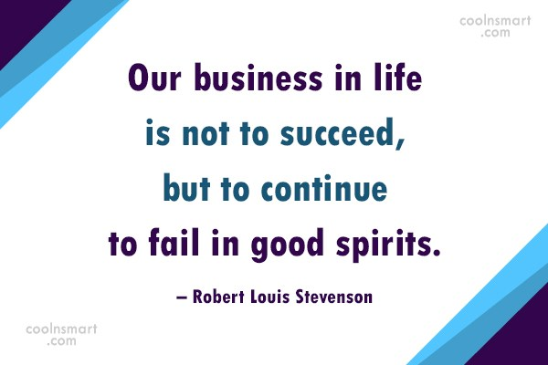 Quote: Our business in life is not to...