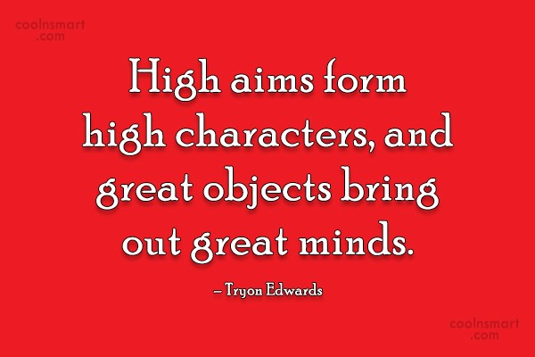 Quote: High aims form high characters, and great...