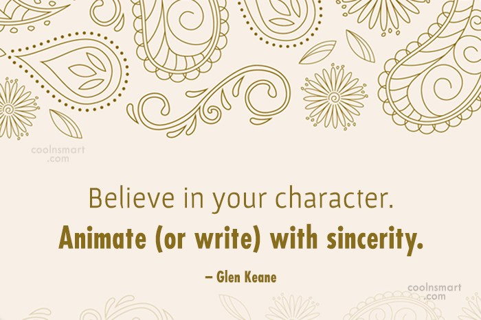 Quote: Believe in your character. Animate (or write)...