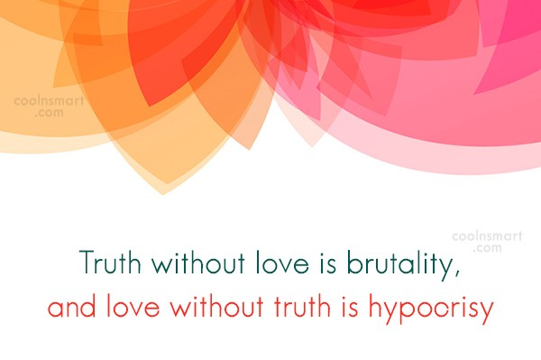 Images Quote: Truth without love is brutality, and love...