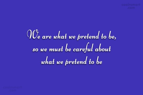 Images Quote: We are what we pretend to be,...
