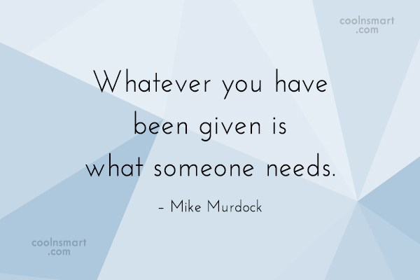 Quote: Whatever you have been given is what...