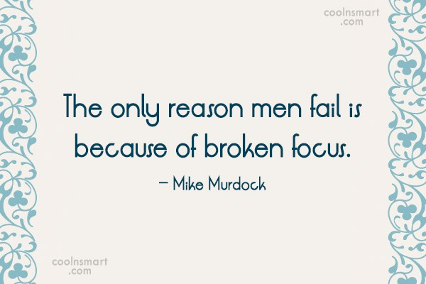 Quote: The only reason men fail is because...