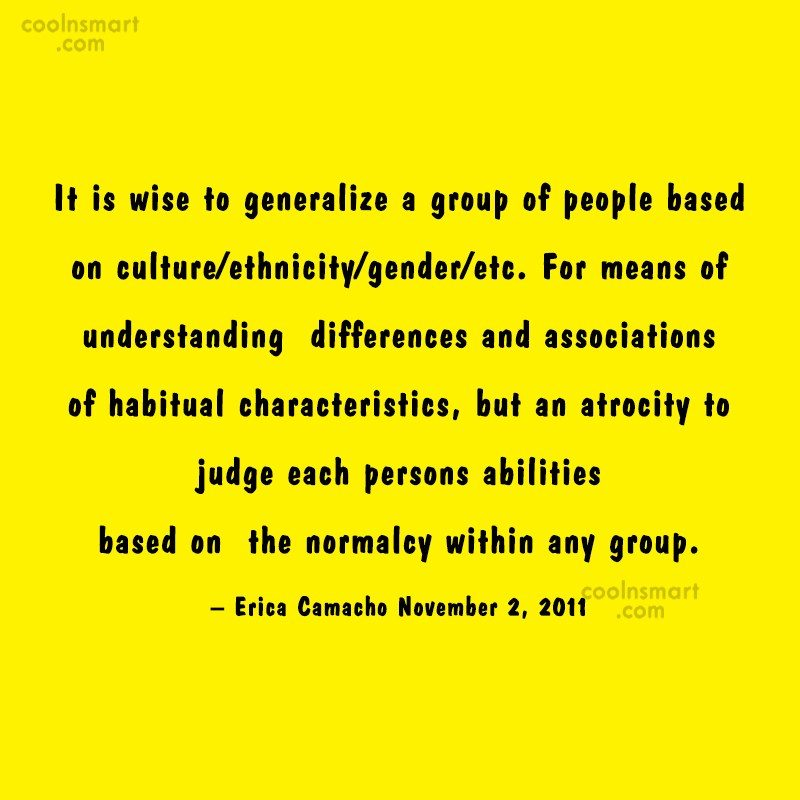 Racism Quote: It is wise to generalize a group...