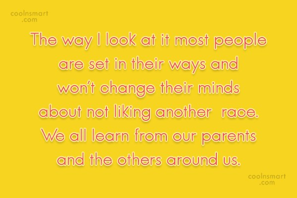 Racism Quote: The way I look at it most...