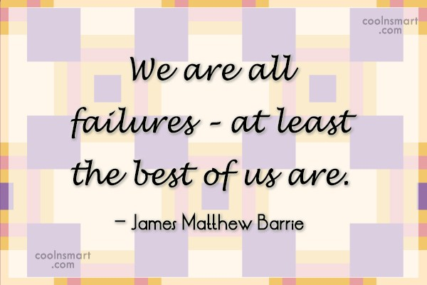 Quote: We are all failures – at least...