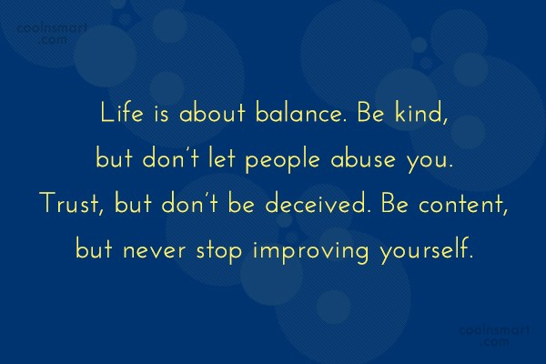 Quote: Life is about balance. Be kind, but...