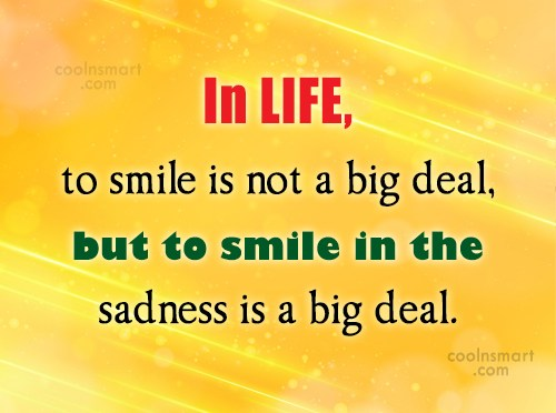 Quote: In LIFE, to smile is not a...