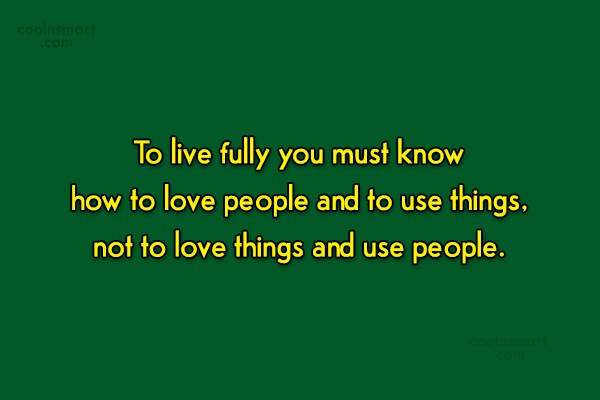 Quote: To live fully you must know how...