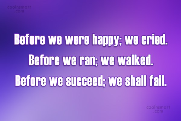 Quote: Before we were happy; we cried. Before...