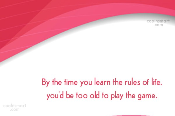 Quote: By the time you learn the rules...