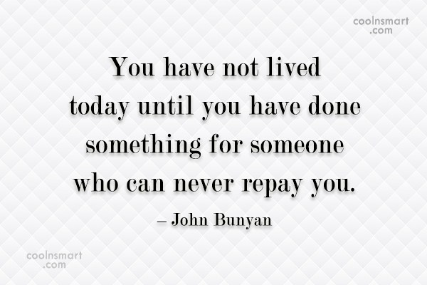 Generosity Quote: You have not lived today until you...