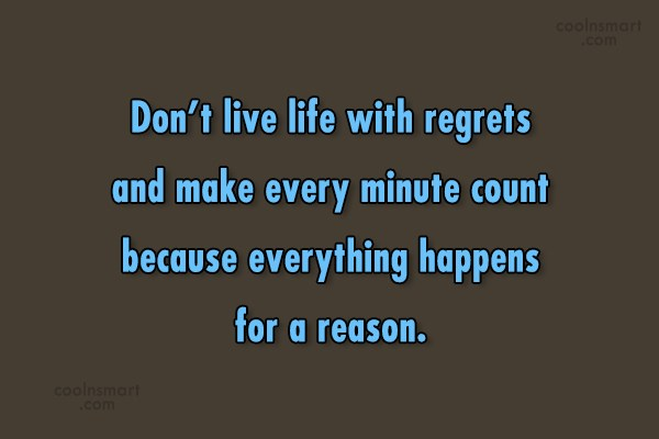 Quote: Don't live life with regrets and make...
