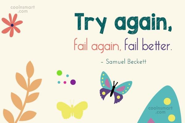 Quote: Try again, fail again, fail better. –...
