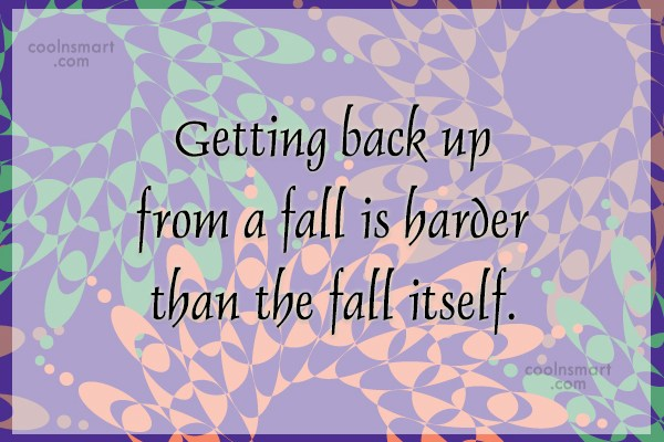 Quote: Getting back up from a fall is...
