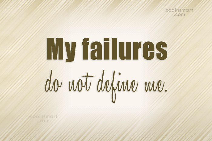 Quote: My failures do not define me.